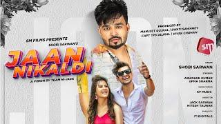 Jaan Nikaldi |Shobi Sarwan | Upma Sharma | Sm Films |  Hitesh Talwar | Jack | New Punjabi Song 2020