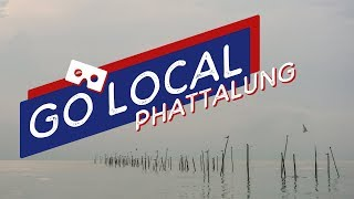 GO LOCAL 360 Phatthalung : Lifestyle with Nature and Water