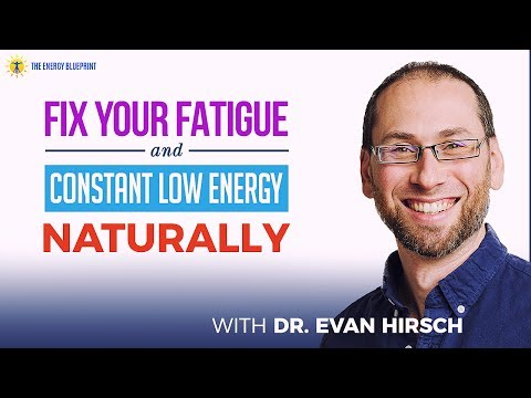 Fix Your Fatigue and Constant Low Energy Naturally with Dr. Evan Hirsch