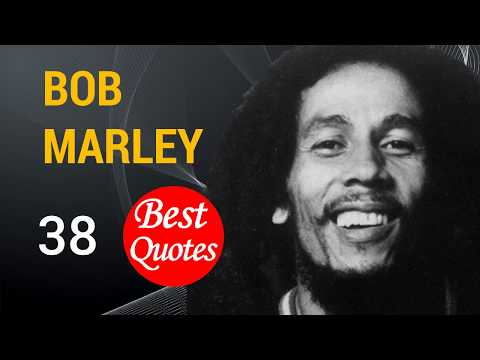 The 38 Best Quotes by Bob Marley. ★