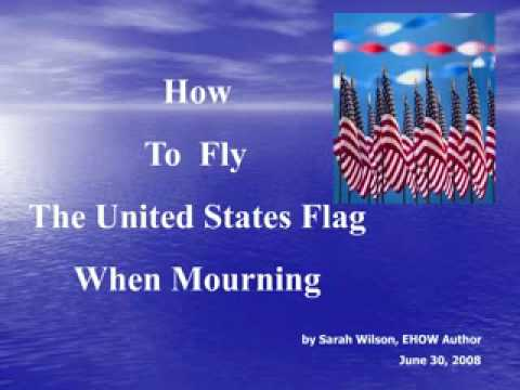 How to Fly The U S Flag When Mourning