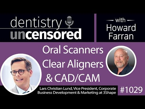 1029 Oral Scanners, Clear Aligners & CAD/CAM with Lars Christian Lund of 3Shape