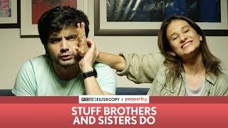 FilterCopy | Stuff Brothers and Sisters Do | Ft. Ayush Mehra and Yashaswini Dayama
