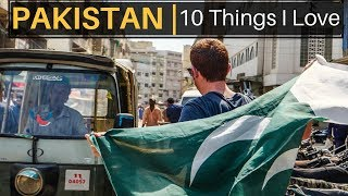 10 Things I Love About PAKISTAN