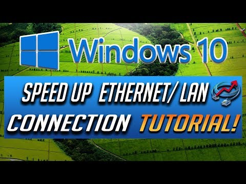 How to Speed Up Your LAN/Ethernet Connection in Windows 10 - 2018 Tutorial!