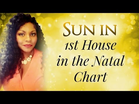 SUN IN THE FIRST HOUSE OF THE NATAL CHART
