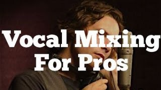 Vocal Mixing For Pros - Using EQ, Compression and FX   Featuring Michael Johns