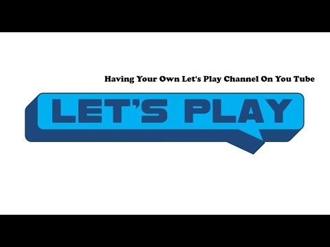 Having Your Own Let's Play Channel On YouTube