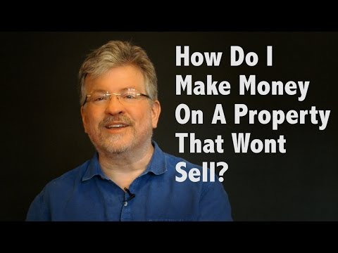 How Do I Make Money on a Property That Won't Sell?