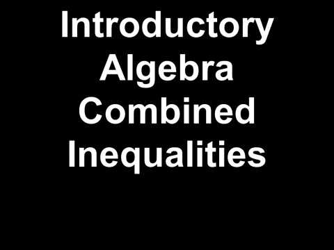 Introductory Algebra Combined Inequalities