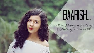 Baarish (Cover) | Half Girlfriend | Female Version | Arjun& Shraddha | Shreya Karmakar ft. Aasim Ali