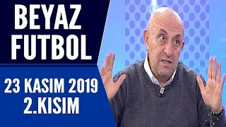 Beyaz Futbol 23 Kasım 2019 Kısım 2/4 - Beyaz TV