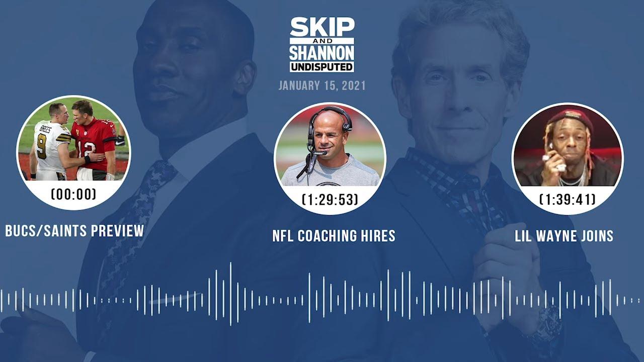 Bucs/Saints preview, NFL coaching hires, Lil Wayne joins (1.15.21)   UNDISPUTED Audio Podcast
