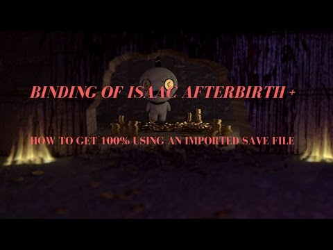 HOW TO GET 100% USING AN IMPORTED SAVE FILE   Binding of Isaac Afterbirth + Tutorial