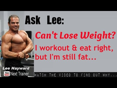 Can't LOSE FAT even though I Workout & Eat Right?