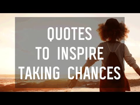 5 Quotes To Inspire You To Take A Chance