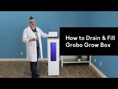 How to Drain & Fill the Grobo Grow Box