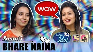 Bhare Naina - Avanti | Indian Idol 10 (2018) | Neha Kakkar