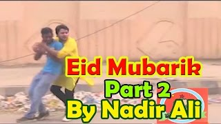 Eid Milna Part 2 - Special Prank by Nadir Ali - #P4Pakao