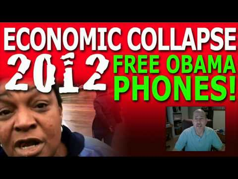 ECONOMIC COLLAPSE 2012 And That Free Obama Cell Phone Video