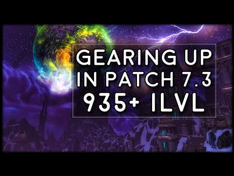 Patch 7.3 Gearing Guide! How to Get 935+ Item Level | World of Warcraft Legion
