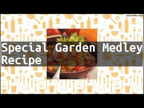 Recipe Special Garden Medley Recipe