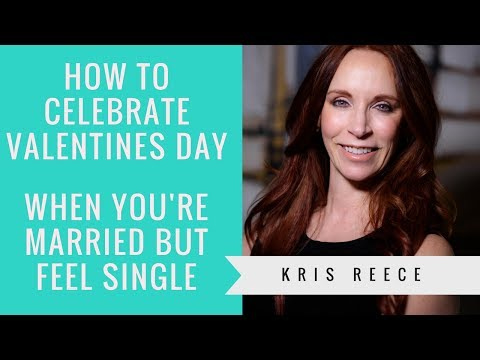 How to Celebrate Valentine's Day when  Married but Feel Single - Kris Reece -Relationship Coach
