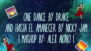 One Dance By Drake And Hasta El Amanecer By Nicky Jam ~ Mashup By Alex Aiono (Lyric Video)