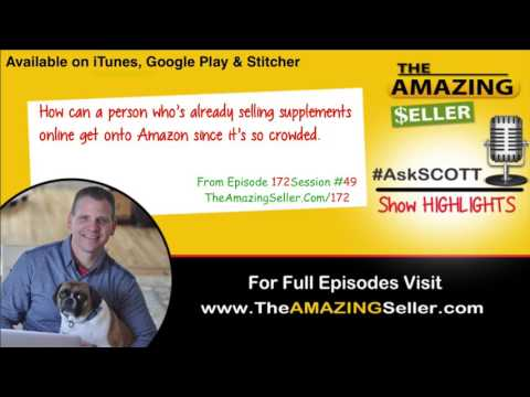 How Can I Sell Supplements On Amazon Since It's So Crowded? TAS 172 - The Amazing Seller