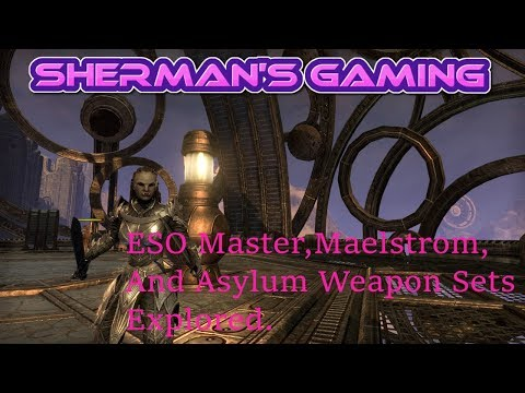 ESO Master, Maelstrom and Asylum Weapon sets explored.