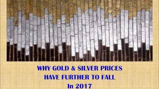Why Gold and Silver Prices Have Further to Fall in 2017