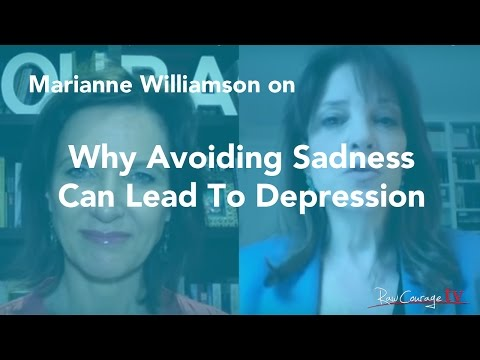 Why Avoiding Sadness Can Lead To Depression: Marianne Williamson