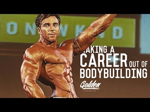 MAKING A CAREER OUT OF BODYBUILDING