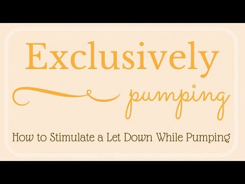 Exclusively Pumping // How to Stimulate a Let Down