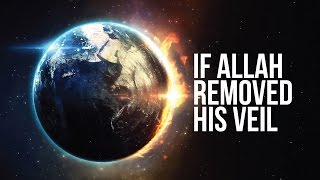 If Allah Removed His Veil