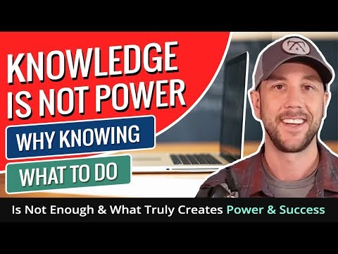 Knowledge Is Not Power... Why Knowing What To Do Is Not Enough & What Truly Creates Power & Success