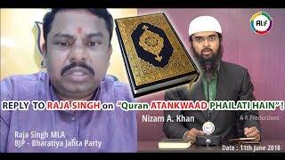 "REPLY  TO RAJA SINGH on  ""Quran ATANKWAAD PHAILATI HAIN"" ! - Nizam A. Khan"