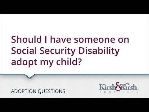 Adoption Questions: Should I have someone on Social Security Disability adopt my child?