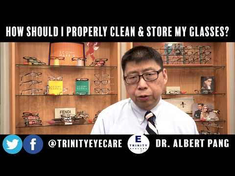 How Should I Properly Clean & Store My Glasses? | Dr. Pang, Trinity Eye Care