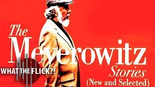 The Meyerowitz Stories (new And Selected) - Official Movie Review