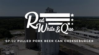 Download Red, White & Que Episode 2: Pulled Pork Beer Can Burger Video