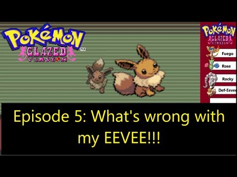 Let's Play Pokemon Glazed Episode 5: What's Wrong with My EEVEE!!!