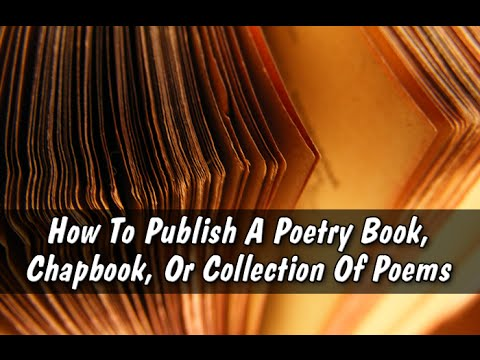 How To Publish A Poetry Book, Chapbook, Or Collection Of Poems