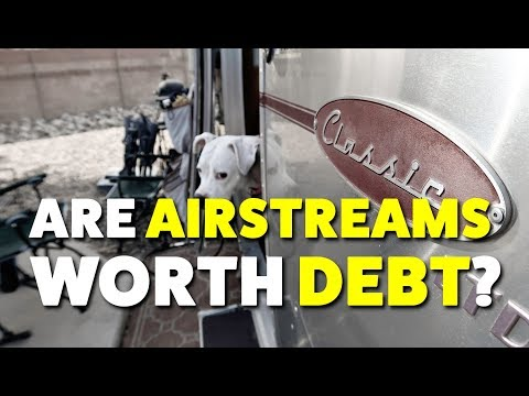 Tuesday Talk: Are Airstreams Worth Going Into Debt?