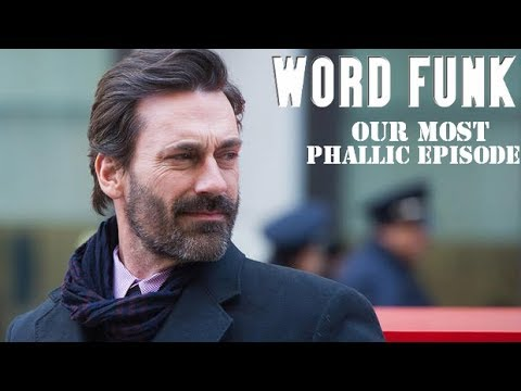 Word Funk #52: Our Most Phallic Episode