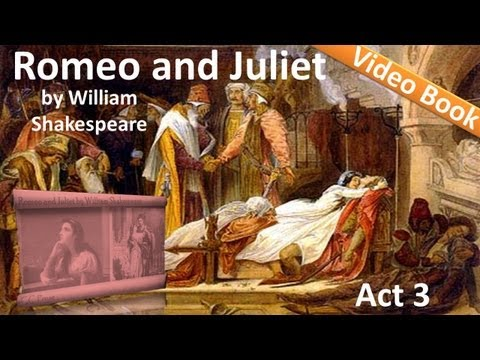 Act 3 - Romeo and Juliet by William Shakespeare