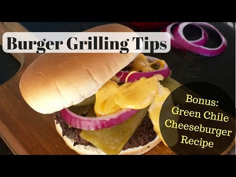 Best Burger Grilling Tips and Green Chile Cheeseburger Recipe