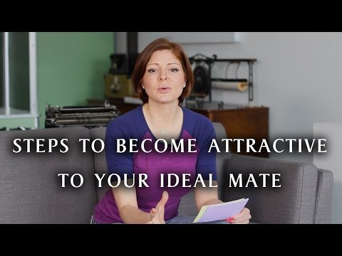 Steps to Become Attractive to Your Ideal Mate