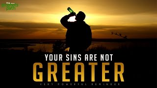 Your Sins Are Not Greater!