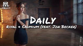 Rival & Cadmium - Daily (feat. Jon Becker) (Lyrics)
